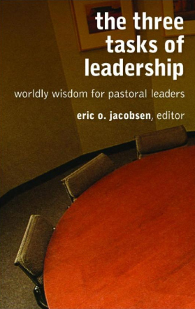 The Three Tasks of Leadership: Worldly Wisdom for Pastoral Leaders