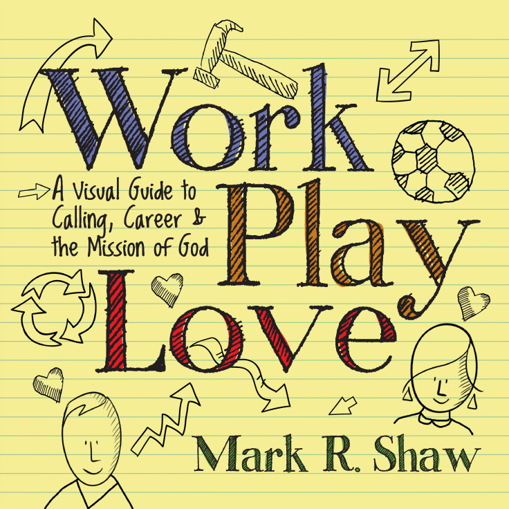 Work Play Love: A Visual Guide to Calling, Career, and the Mission of God