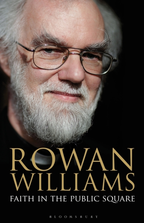 A Resilient Public Voice: Rowan Williams in Faith's Argument