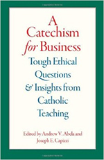 A Catechism for Business: Tough Ethical Questions And Insights From Catholic Teaching