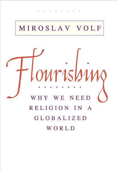 Flourishing: Why We Need Religion in a Globalized World