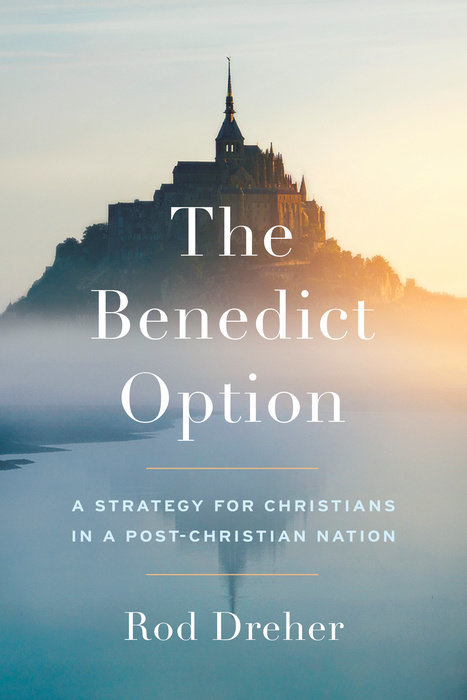 The Benedict Option: A Strategy of Christians in a Post-Christian Nation