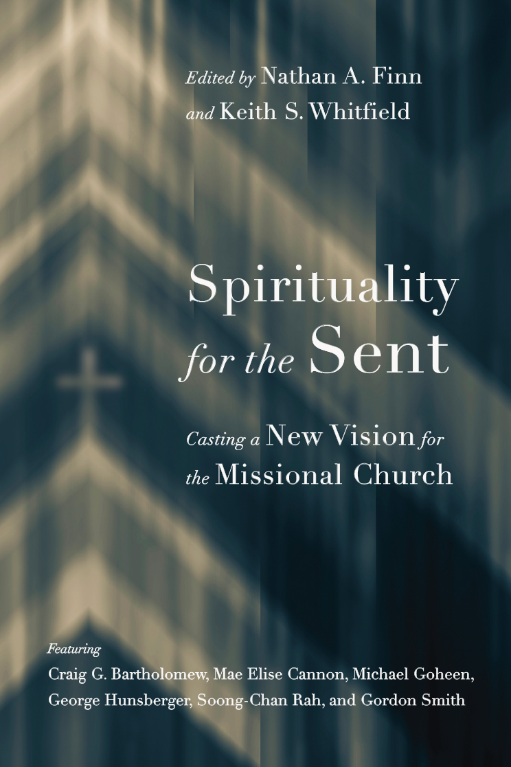 Spirituality for the Sent Casting a New Vision for the Missional Church