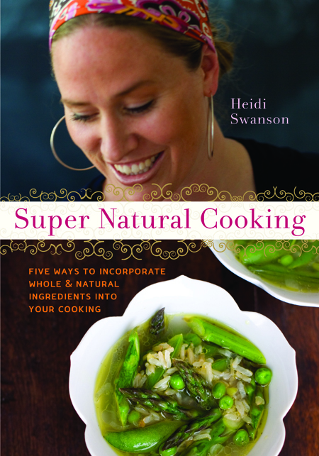 Super Natural Cooking: Five Ways to Incorporate Whole & Natural Ingredients into Your Cooking