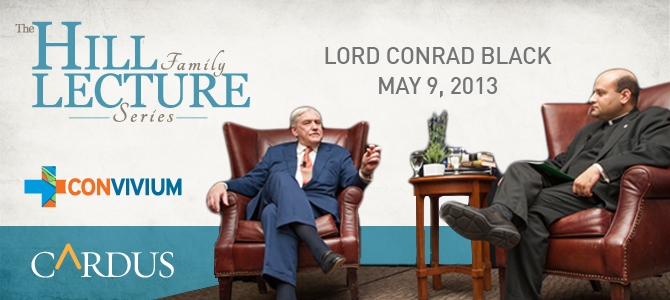 The Hill Family Lecture Series: Conrad Black on Lessons Learned and Arguments Advanced