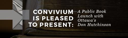 Convivium Presents: Public Book Launch with Ottawa's Don Hutchinson