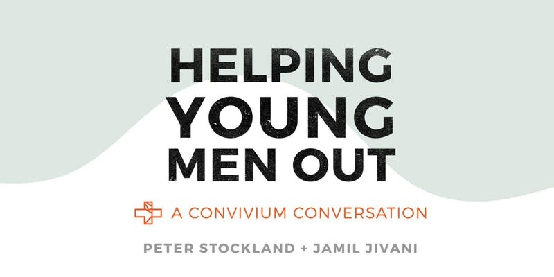 Helping Young Men Out: A Convivium Conversation