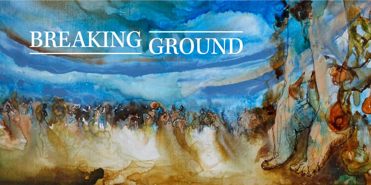 Breaking Ground for a World Renewed: A Beginning
