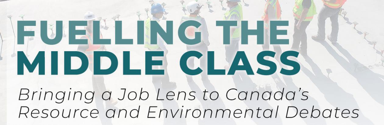 Fuelling the Middle Class: Bringing a Job Lens to Canada's Resource and Environmental Debates